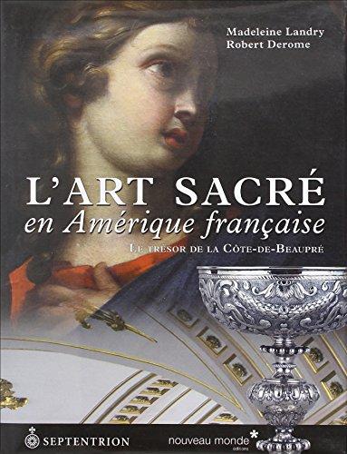 L'art sacré en Amérique française : Le trésor de la Côte-de-Beaupré par Madeleine Landry