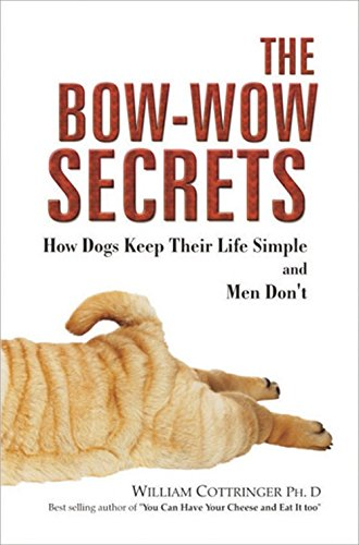 Bow-Wow Secrets: How Dogs Keep Their Life Simple and Men Don't (Tabelle Haustier)