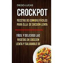 Crockpot: Recetas de Comidas fáciles para Olla de cocción lenta (Fácil Y Delicioso Las
