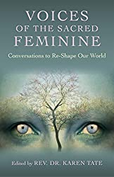 Voices of the Sacred Feminine: Conversations to Re-Shape Our World