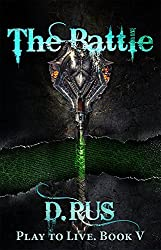 The Battle (LitRPG: Play to Live. Book #5)