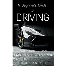 A Beginner's Guide to Driving: Tips and Tricks to make Driving Less Stressful and More Fun (Driving, Teens, Self-Help, Education, Cars, Driving Techniques. for Beginners, Stress) (English Edition)