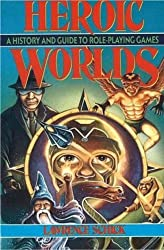Heroic Worlds: A History and Guide to Role-Playing Games
