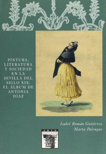 Pintura, Literatura y Sociedad en la Sevilla del siglo XIX: el álbum de Antonia Díaz ('ARTE HISPALENSE) por Isabel Román Gutiérrez