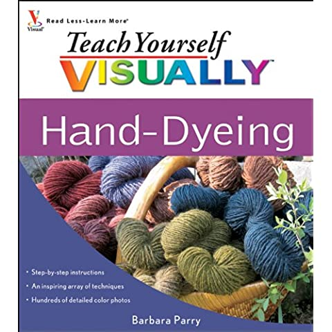 Teach Yourself VISUALLY Hand-Dyeing (Teach Yourself VISUALLY Consumer)