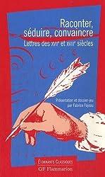 Raconter, séduire, convaincre. Lettres des XVIIe et XVIIIe siècles