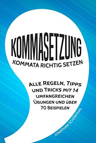 Kommasetzung: Kommata richtig setzen -  Alle Regeln, Tipps und Tricks mit 14 umfangreichen Übungen und über 70 Beispielen Allgemeine Grammatik