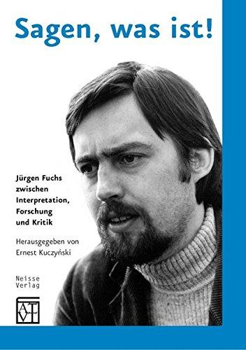 Sagen, was ist!: Jürgen Fuchs zwischen Interpretation, Forschung und Kritik