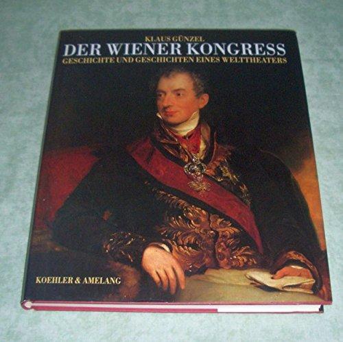 Der Wiener Kongress: Geschichte und Geschichten eines Welttheaters