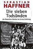 Die sieben Todsünden des Deutschen Reiches im Ersten Weltkrieg - Sebastian Haffner