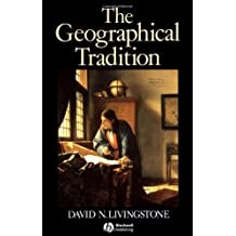 The Geographical Tradition: Episodes in the History of a Contested Enterprise: Written by David Livingstone, 1992 Edition, Publisher: Wiley-Blackwell [Paperback]