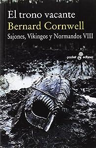 El trono vacante : Sajones, vinkingos y normandos par Bernard Cornwell