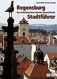 Regensburg Stadtführer: Das mittelalterliche Wunder Deutschlands