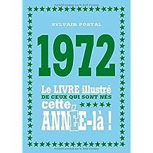 1972 - Le livre illustré de ceux qui sont nés cette année-là !