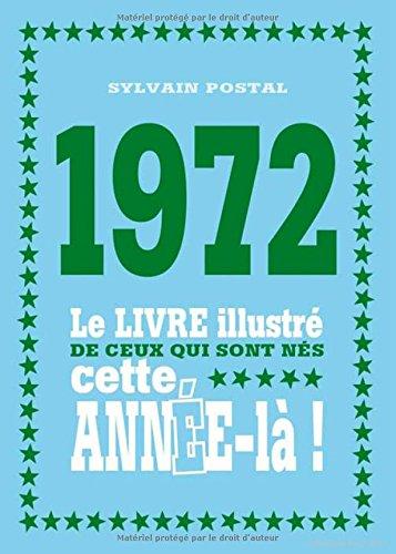 1972 : Le livre illustré de ceux qui sont nés cette année-là ! par Sylvain Postal