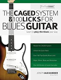 The Caged System and 100 Licks for Blues Guitar: Complete With 1 hour of Audio Examples: Master Blues Guitar (Play Blues Guitar Book 5) by [Alexander, Joseph]