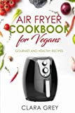 Best Gourmet Recipes - Air Fryer Cookbook: for Vegans. Gourmet and Healthy Review