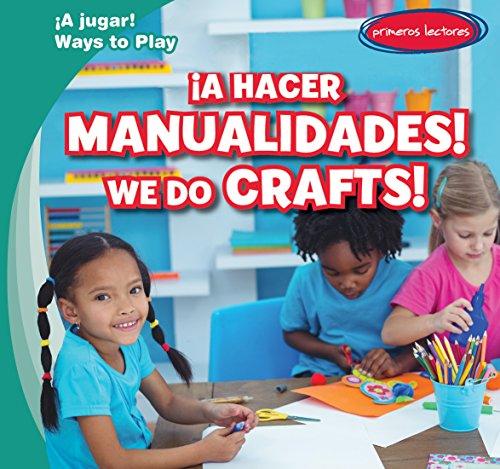 A Hacer Manualidades!/ We Do Crafts! (A Jugar!/ Ways to Play) por Leonard Atlantic
