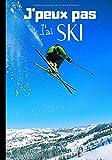 J'peux pas j'ai ski: Journal de notes original pour amateur de ski et de sports d'hiver - passion ski et snowboard  | 100 pages au format 7*10 pouces...