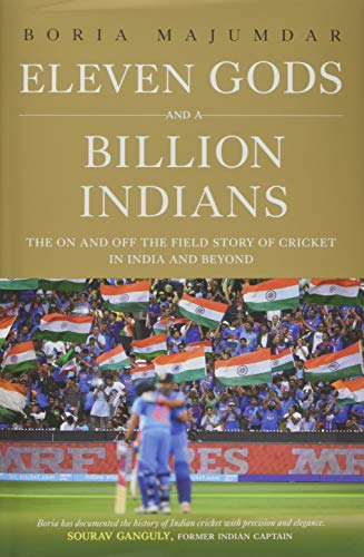 Eleven Gods and a Billion Indians: The On and Off the Field Story of Cricket in India and Beyond