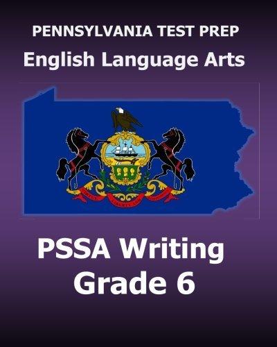 PENNSYLVANIA TEST PREP English Language Arts PSSA Writing Grade 6: Covers the Pennsylvania Core Standards by Test Master Press Pennsylvania (2015-11-12)