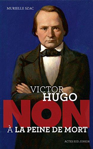 Victor Hugo : Non à la peine de mort (ACTES SUD JUNIOR) par Murielle Szac