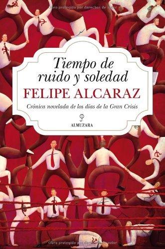 Tiempo de ruido y soledad (Novela) por Luis Felipe Alcaraz Masats