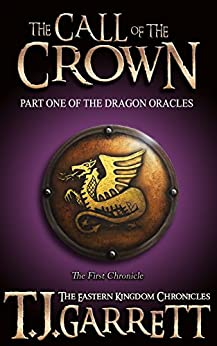 The Call of the Crown: (The Dragon Oracles: Part One) (The Eastern Kingdom Chronicles Book 1) by [Garrett, T.J.]
