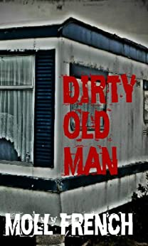 Dirty Old Man (A True Story) by [French, Moll]