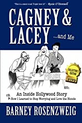 Cagney & Lacey ... and Me: An Inside Hollywood Story OR How I Learned to Stop Worrying and Love the Blonde by Barney Rosenzweig (2007-04-19)