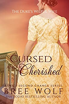 Cursed & Cherished: The Duke's Wilful Wife (Love's Second Chance Book 2) by [Wolf, Bree]