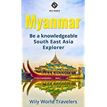 Myanmar (Burma): A Concise History, Language, Culture, Cuisine, Transport & Travel Guide (Be a Knowledgeable South East Asia Explorer Book 5) (English Edition)