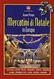 Mercatini di Natale in Europa. Ediz. illustrata