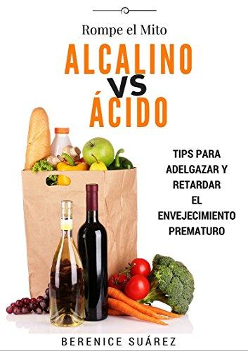 Alcalino vs Acido: Tips para adelgazar y retardar el envejecimiento prematuro (Wellness and Fitness Mastery Series nº 2) por Berenice Suárez