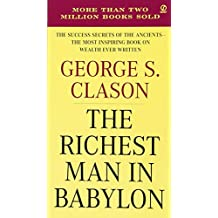 The Richest Man in Babylon: The Success Secrets of the Ancients--the Most Inspiring Book on Wealth Ever Written