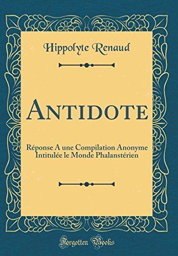 Antidote: Réponse A une Compilation Anonyme Intitulée le Monde Phalanstérien (Classic Reprint)