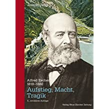 Alfred Escher (1819-1882): Aufstieg, Macht, Tragik