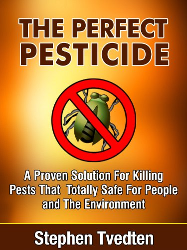 The Perfect Pesticide A Proven Solution For Killing Pests That Is Totally Safe For People and The Environment Stephen Tvedten (Pest Control Book 11) (English Edition) -