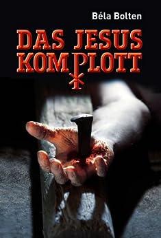 Das Jesuskomplott. Thriller von [Bolten, Béla]