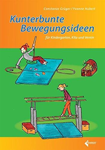 Kunterbunte Bewegungsideen: für Kindergarten, Kita und Verein