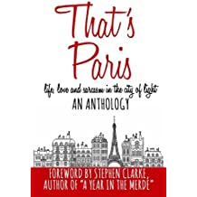 That's Paris: An Anthology of Life, Love and Sarcasm in the City of Light by Stephen Clarke (Foreword), Vicki Lesage (20-Jan-2015) Paperback