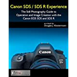 Canon 5DS / 5DS R Experience - The Still Photography Guide to Operation and Image Creation with the Canon EOS 5DS and 5DS R (English Edition)