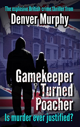 Gamekeeper Turned Poacher: The explosive British crime thriller (British Crime Series Book 1) by [Murphy, Denver]