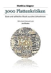 3000 Plattenkritiken: Gute und schlechte Musik aus drei Jahrzehnten. Mit einem Vorwort von Jan Plewka.