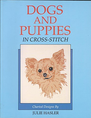 Dogs and Puppies in Cross-Stitch by Julie S. Hasler (1989-07-01)