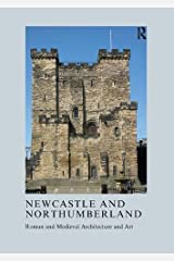 Newcastle and Northumberland: Roman and Medieval Architecture and Art (The British Archaeological Association Conference Transactions) Hardcover