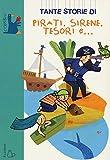 Tante storie di pirati, sirene, tesori e. Ediz. illustrata