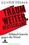 Tr?um weiter, Deutschland!: Politisch korrekt gegen die Wand