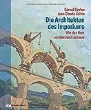 Die Architekten des Imperiums: Wie das Heer ein Weltreich erbaute - Jean-Claude Golvin, Gérard Coulon