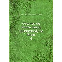 Oeuvres de Ponce Denis (Ecouchard) Le Brun. 4